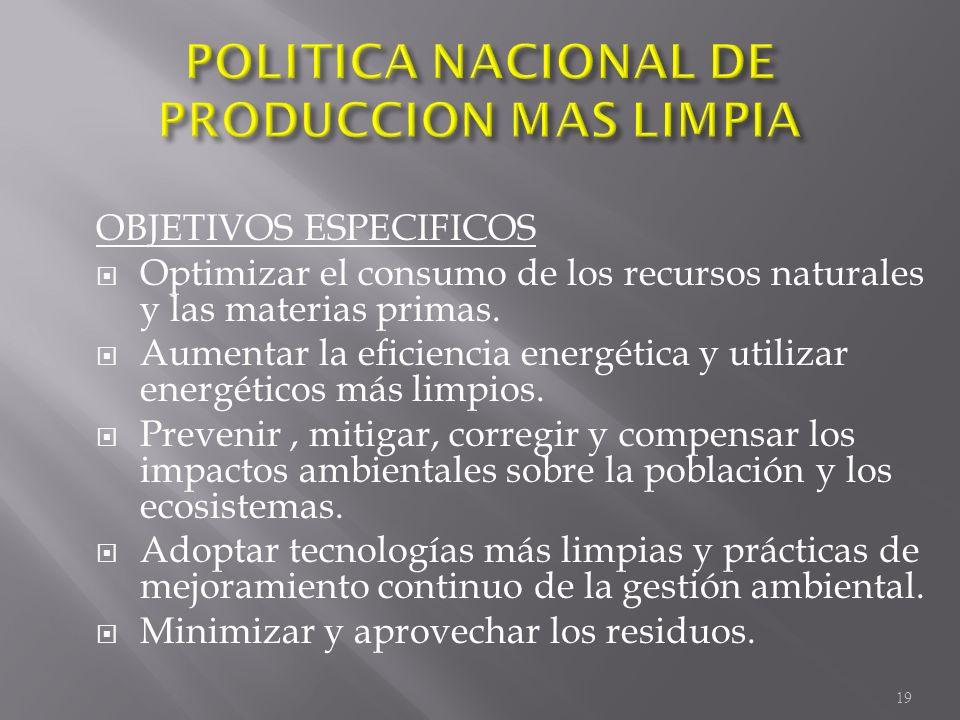 OBJETIVOS ESPECIFICOS Optimizar el consumo de los recursos naturales y las materias primas. Aumentar la eficiencia energética y utilizar energéticos m
