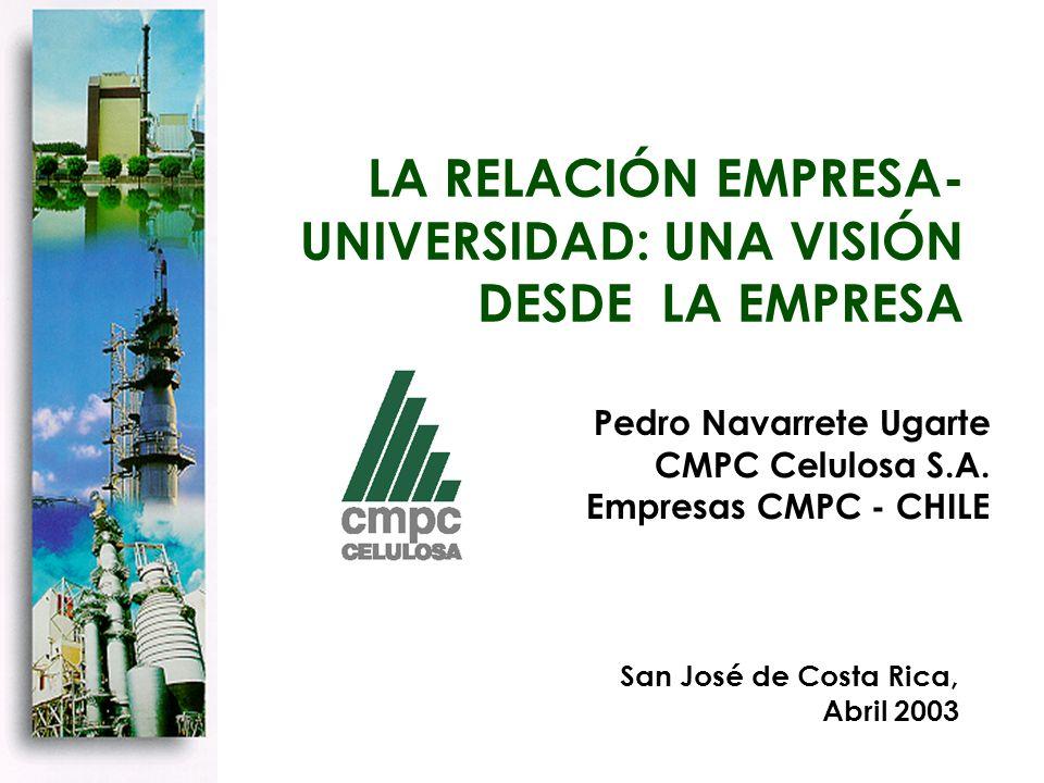 LA RELACIÓN EMPRESA- UNIVERSIDAD: UNA VISIÓN DESDE LA EMPRESA Pedro Navarrete Ugarte CMPC Celulosa S.A.