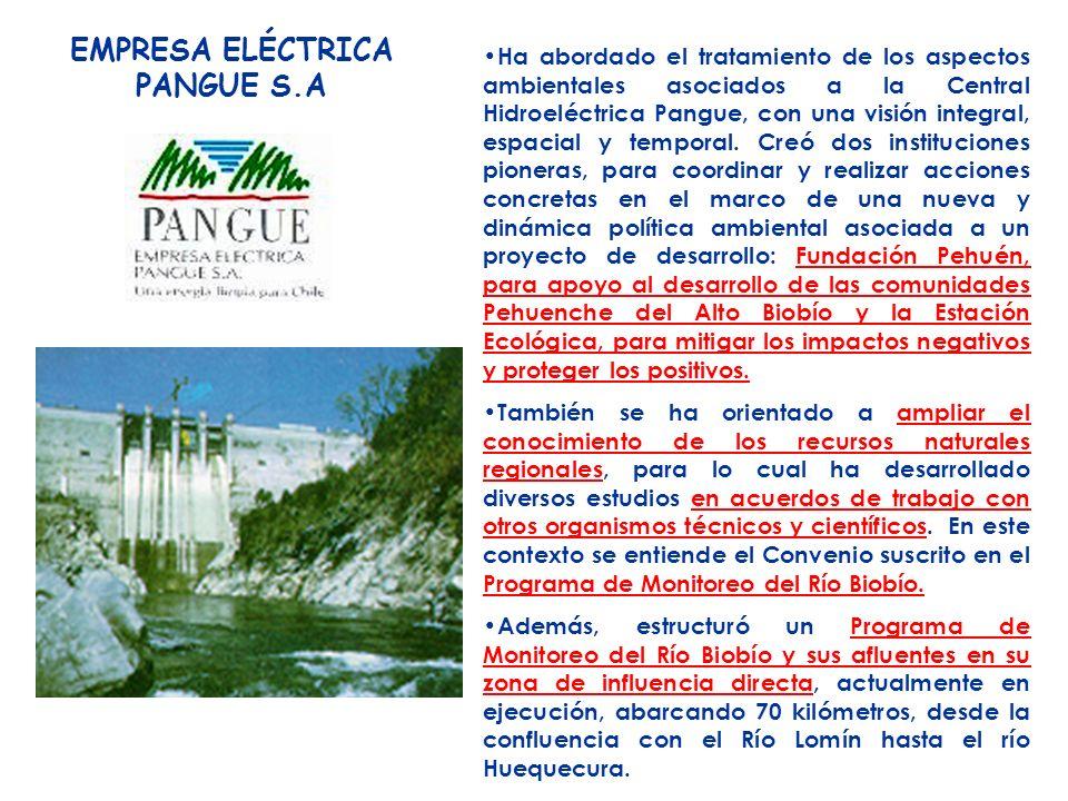 EMPRESA ELÉCTRICA PANGUE S.A Ha abordado el tratamiento de los aspectos ambientales asociados a la Central Hidroeléctrica Pangue, con una visión integral, espacial y temporal.