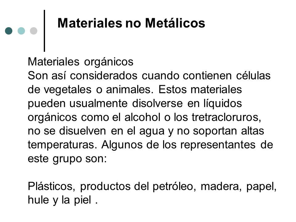 Materiales no Metálicos Materiales orgánicos Son así considerados cuando contienen células de vegetales o animales. Estos materiales pueden usualmente