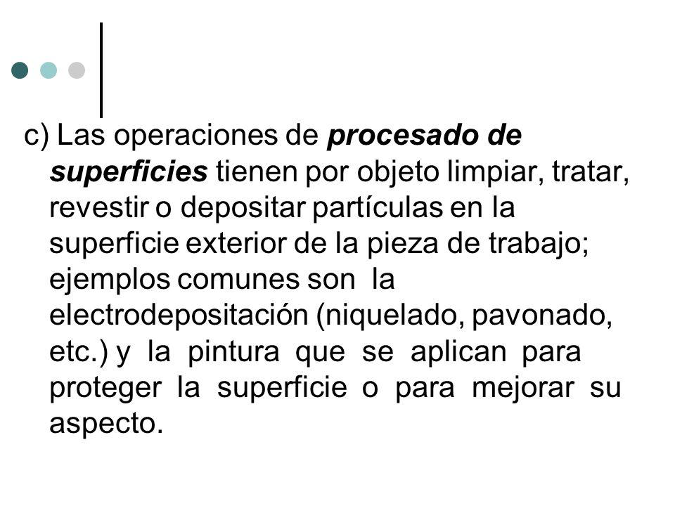 c) Las operaciones de procesado de superficies tienen por objeto limpiar, tratar, revestir o depositar partículas en la superficie exterior de la piez