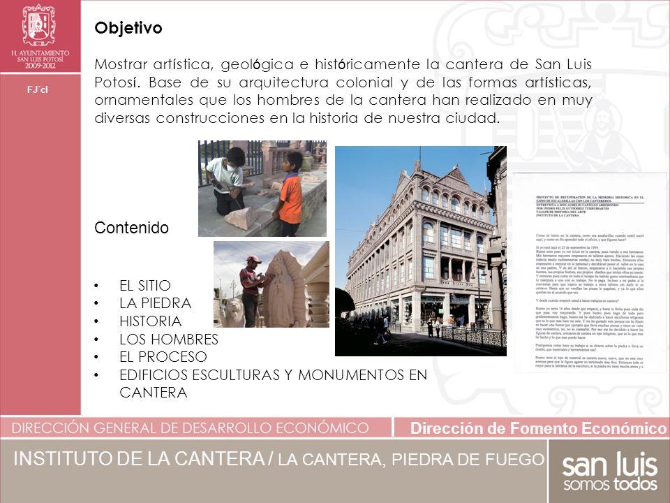 Dirección de Fomento Económico FJ´cl Mostrar art í stica, geol ó gica e hist ó ricamente la cantera de San Luis Potos í.