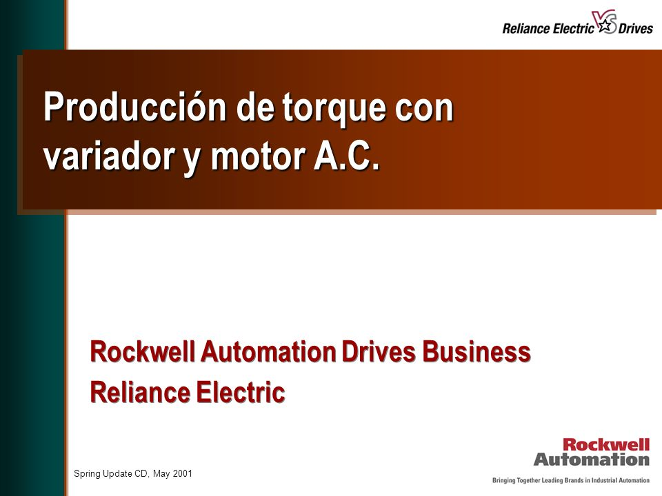 Spring Update CD, May 2001 Producción de torque con variador y motor A.C. Rockwell Automation Drives Business Reliance Electric Rockwell Automation Dr