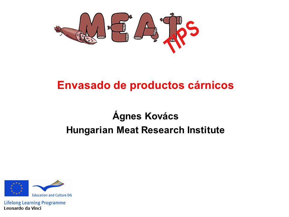 Envasado de productos cárnicos Ágnes Kovács Hungarian Meat Research Institute Leonardo da Vinci