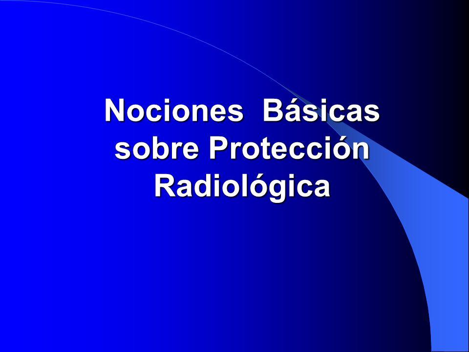 Nociones Básicas sobre Protección Radiológica
