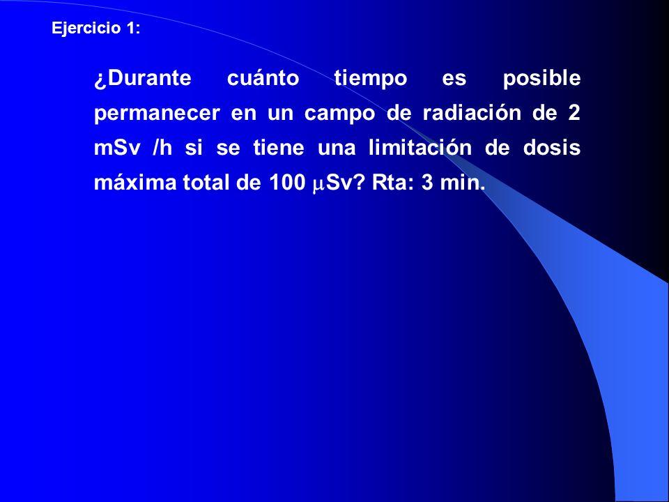 ¿Durante cuánto tiempo es posible permanecer en un campo de radiación de 2 mSv /h si se tiene una limitación de dosis máxima total de 100 Sv? Rta: 3 m