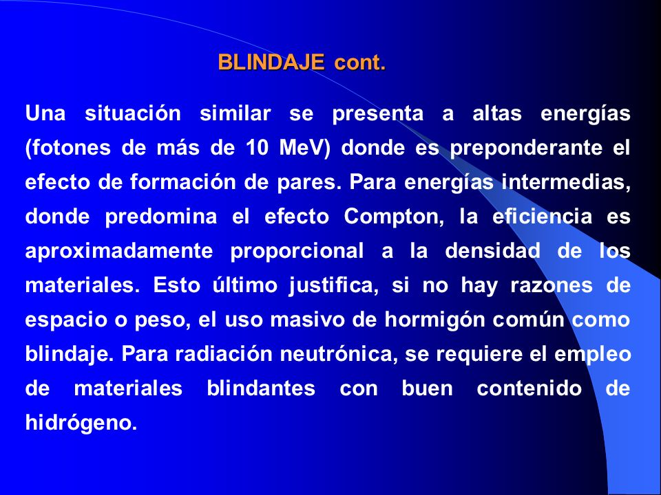 Una situación similar se presenta a altas energías (fotones de más de 10 MeV) donde es preponderante el efecto de formación de pares. Para energías in