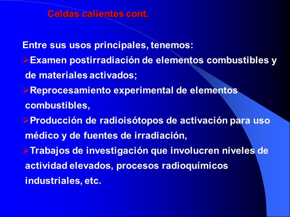 Entre sus usos principales, tenemos: Examen postirradiación de elementos combustibles y de materiales activados; Reprocesamiento experimental de eleme