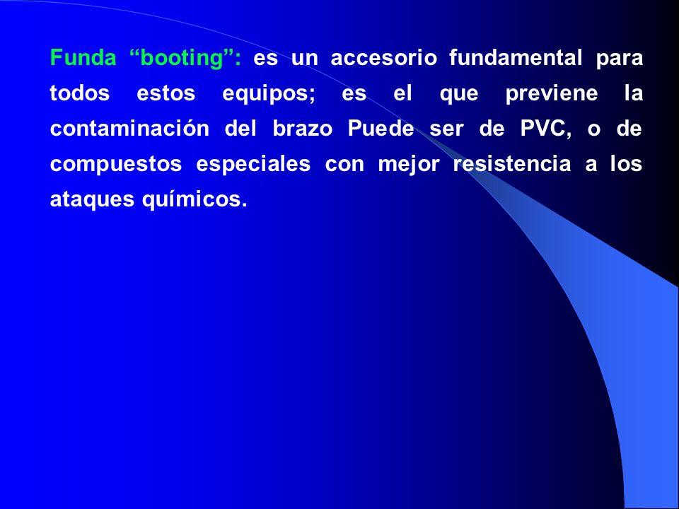 Funda booting: es un accesorio fundamental para todos estos equipos; es el que previene la contaminación del brazo Puede ser de PVC, o de compuestos e