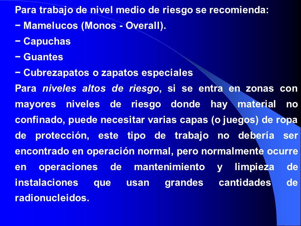 Para trabajo de nivel medio de riesgo se recomienda: Mamelucos (Monos - Overall). Capuchas Guantes Cubrezapatos o zapatos especiales Para niveles alto
