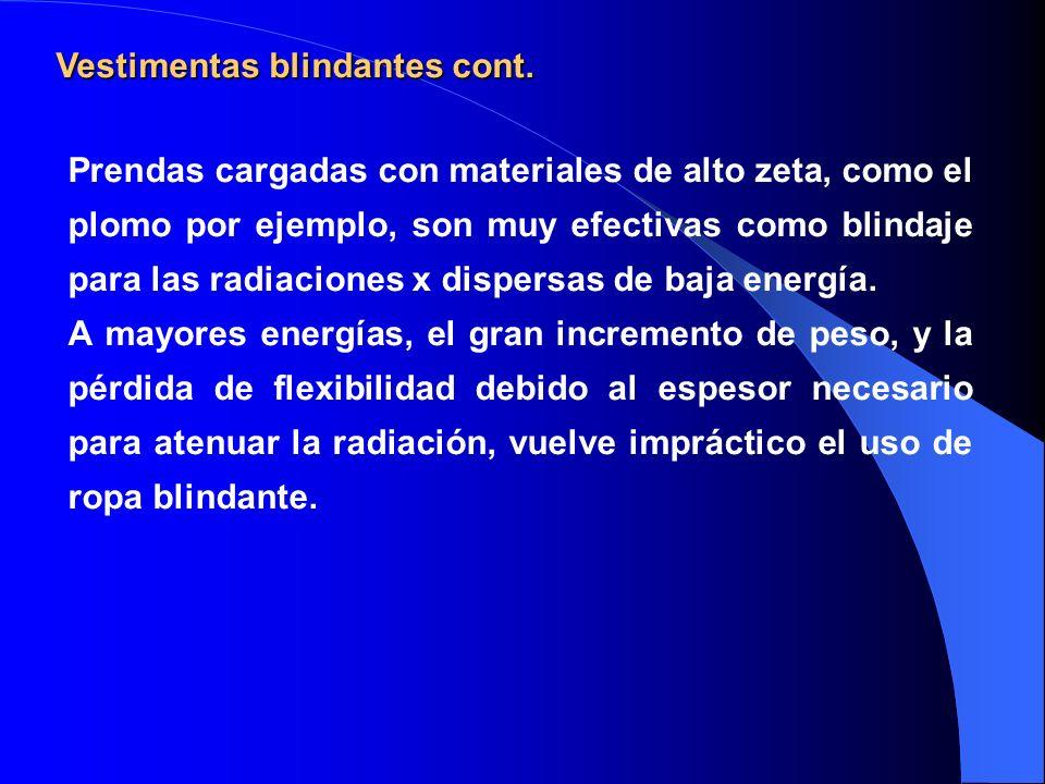 Prendas cargadas con materiales de alto zeta, como el plomo por ejemplo, son muy efectivas como blindaje para las radiaciones x dispersas de baja ener