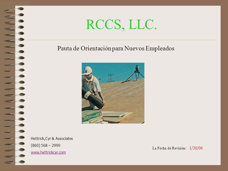 RCCS, LLC. Pauta de Orientación para Nuevos Empleados Hettrick,Cyr & Associates (860) 568 – 2999 www.hettrickcyr.com La Fecha de Revisión : 1/30/06