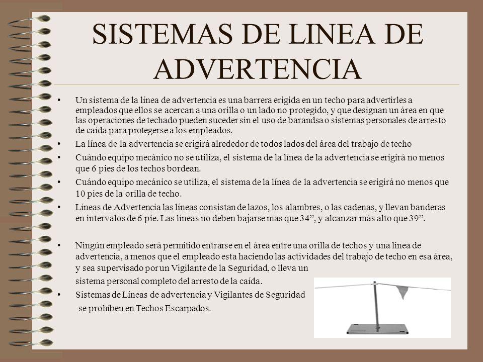 SISTEMAS DE LINEA DE ADVERTENCIA Un sistema de la línea de advertencia es una barrera erigida en un techo para advertirles a empleados que ellos se ac