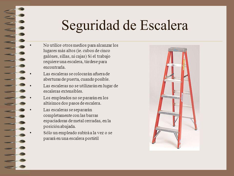 Seguridad de Escalera No utilice otros medios para alcanzar los lugares más altos (ie. cubos de cinco galónes, sillas, ni cajas) Si el trabajo requier