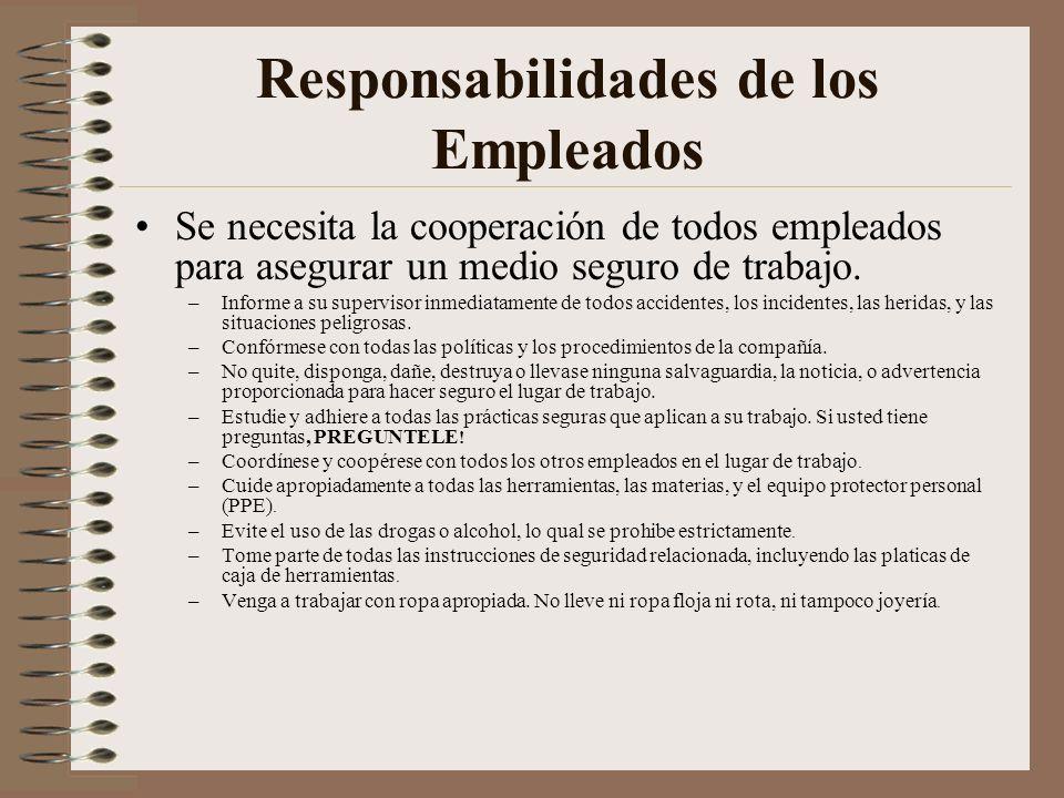 Responsabilidades de los Empleados Se necesita la cooperación de todos empleados para asegurar un medio seguro de trabajo. –Informe a su supervisor in