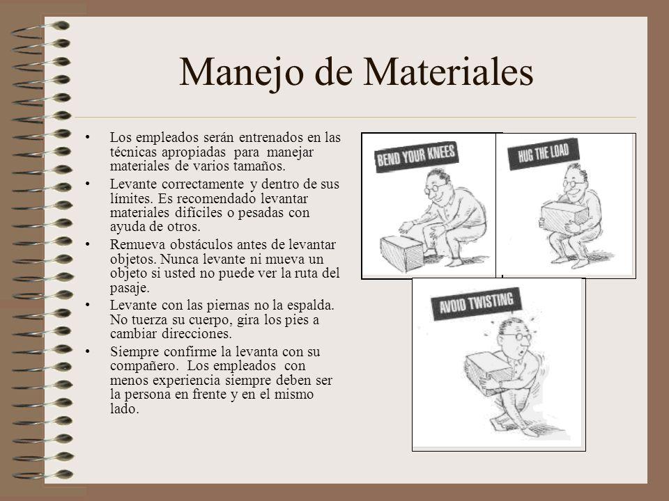 Manejo de Materiales Los empleados serán entrenados en las técnicas apropiadas para manejar materiales de varios tamaños. Levante correctamente y dent