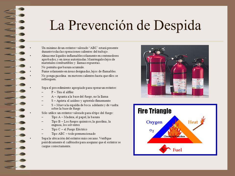 La Prevención de Despida Un mínimo de un extintor valorado ABC estará presente durante todas las operaciones calientes del trabajo. Almacene líquidos