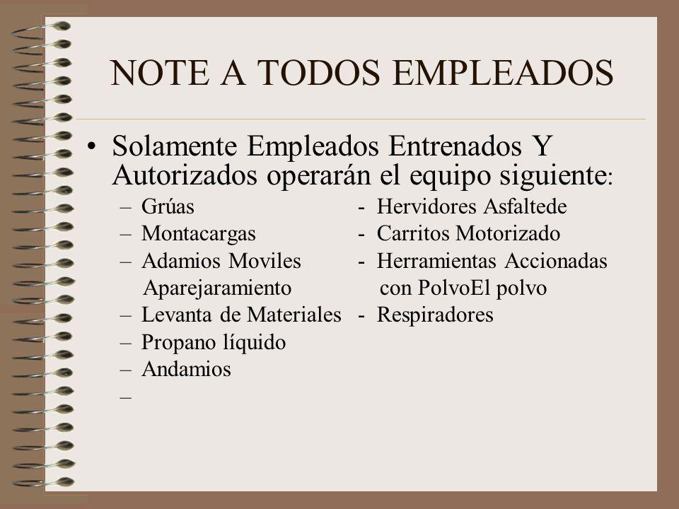 NOTE A TODOS EMPLEADOS Solamente Empleados Entrenados Y Autorizados operarán el equipo siguiente : –Grúas- Hervidores Asfaltede –Montacargas - Carrito