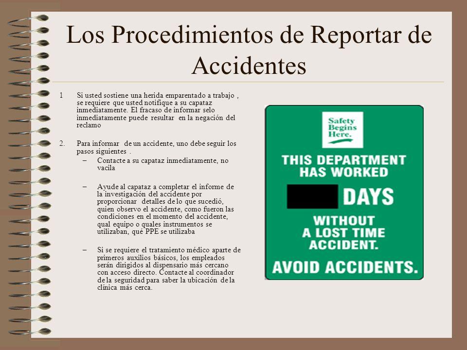 Los Procedimientos de Reportar de Accidentes 1Si usted sostiene una herida emparentado a trabajo, se requiere que usted notifique a su capataz inmediatamente.