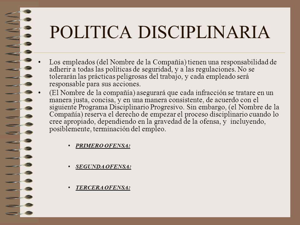 POLITICA DISCIPLINARIA Los empleados (del Nombre de la Compañía) tienen una responsabilidad de adherir a todas las políticas de seguridad, y a las reg