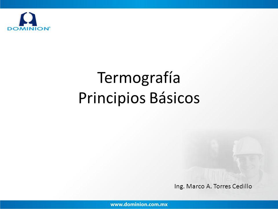 Termografía Principios Básicos Ing. Marco A. Torres Cedillo