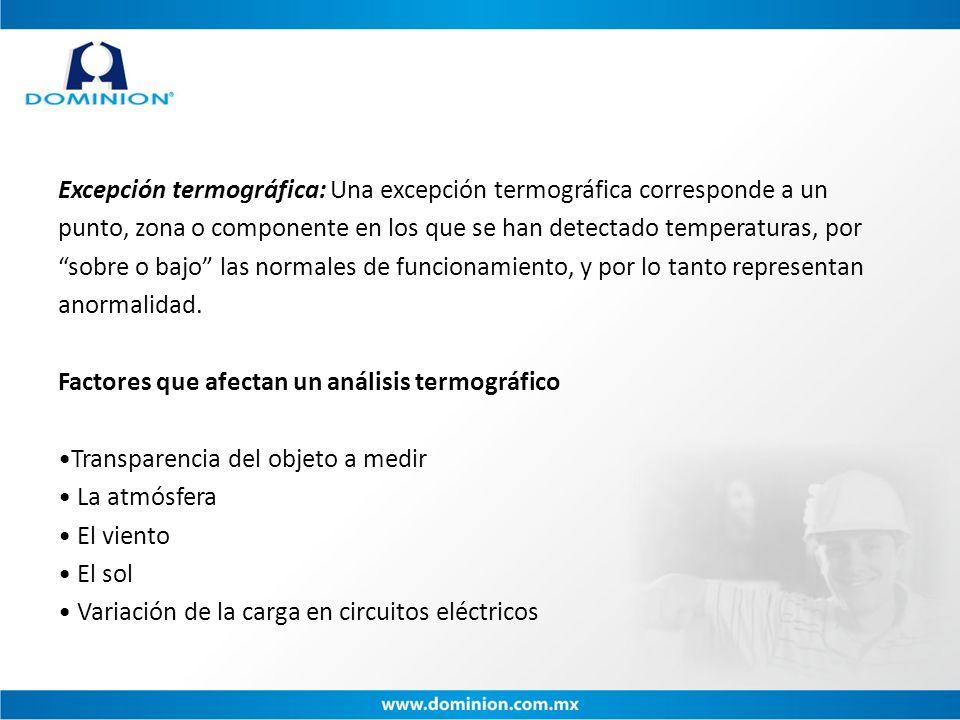 Excepción termográfica: Una excepción termográfica corresponde a un punto, zona o componente en los que se han detectado temperaturas, por sobre o baj