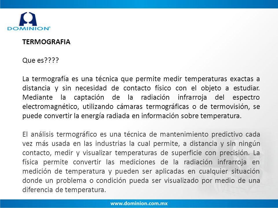 TERMOGRAFIA Que es???? La termografía es una técnica que permite medir temperaturas exactas a distancia y sin necesidad de contacto físico con el obje