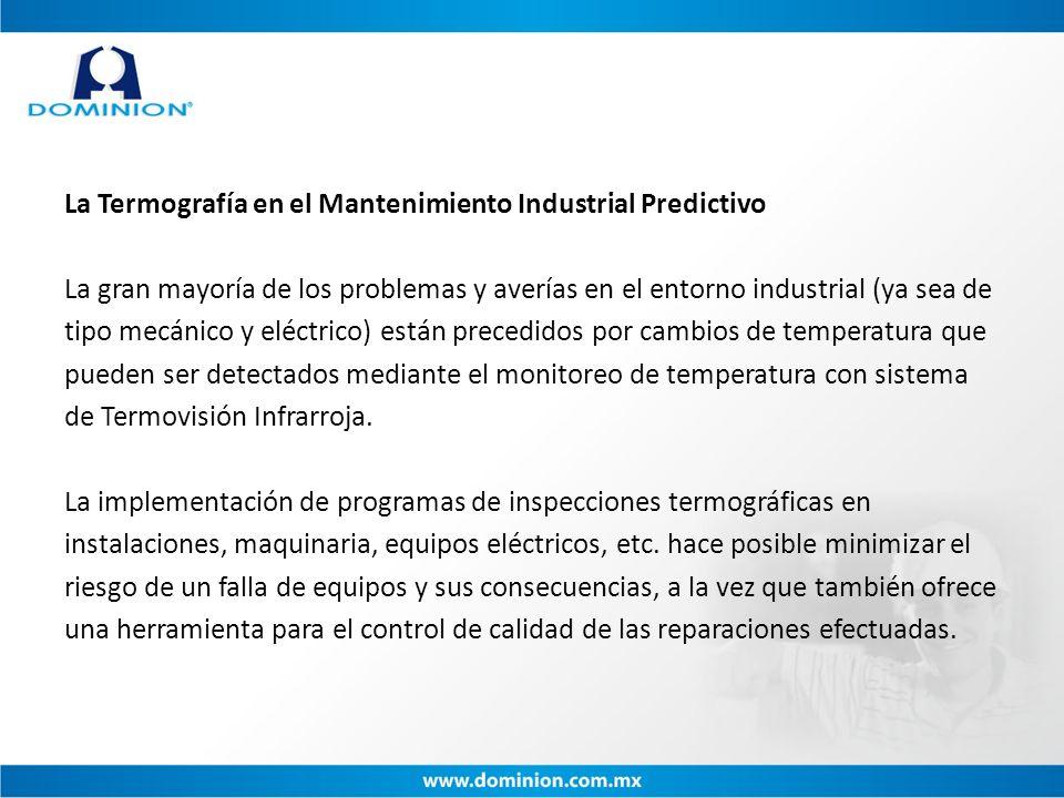 La Termografía en el Mantenimiento Industrial Predictivo La gran mayoría de los problemas y averías en el entorno industrial (ya sea de tipo mecánico