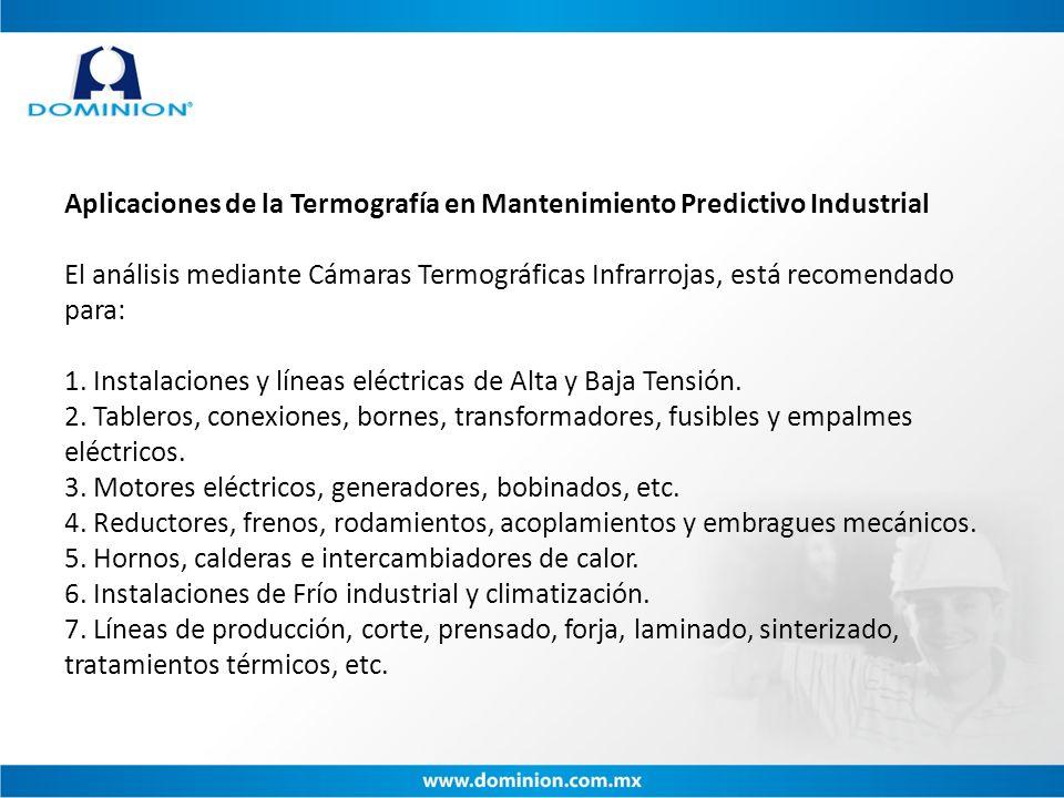 Aplicaciones de la Termografía en Mantenimiento Predictivo Industrial El análisis mediante Cámaras Termográficas Infrarrojas, está recomendado para: 1