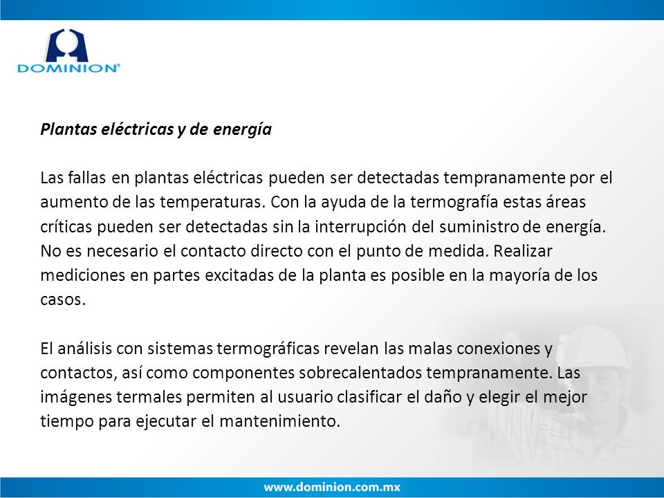 Plantas eléctricas y de energía Las fallas en plantas eléctricas pueden ser detectadas tempranamente por el aumento de las temperaturas. Con la ayuda