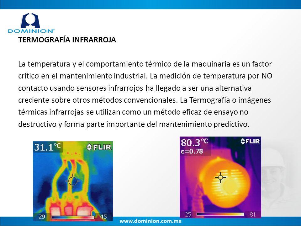TERMOGRAFÍA INFRARROJA La temperatura y el comportamiento térmico de la maquinaria es un factor crítico en el mantenimiento industrial. La medición de
