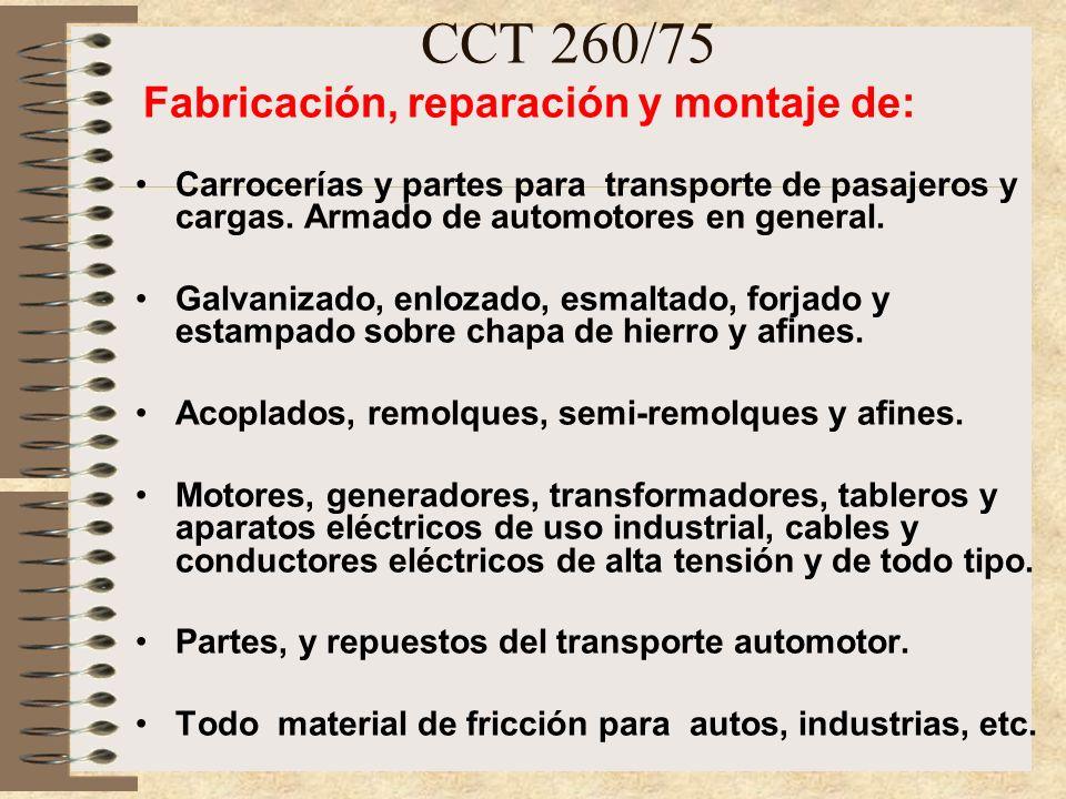 CCT 260/75 Fabricación de: Maquinarias viales y sus repuestos; motoniveladoras, cargadoras frontales, excavadoras, apisonadoras, mezcladoras, plantas de trituración y sus afines.