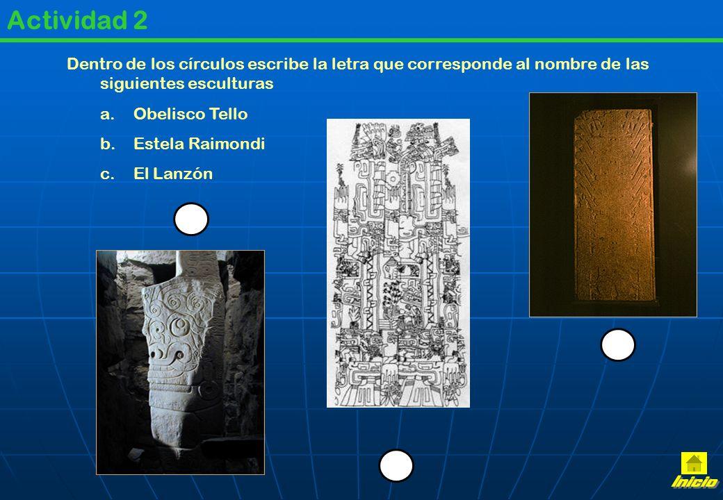 Actividad 2 Dentro de los círculos escribe la letra que corresponde al nombre de las siguientes esculturas a.Obelisco Tello b.Estela Raimondi c.El Lanzón