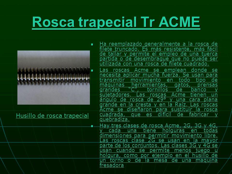 Rosca trapecial Tr ACME Rosca trapecial Tr ACME Ha reemplazado generalmente a la rosca de filete truncado.