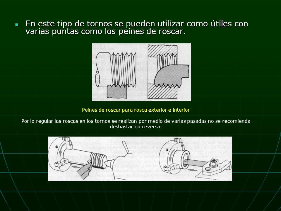 En este tipo de tornos se pueden utilizar como útiles con varias puntas como los peines de roscar.