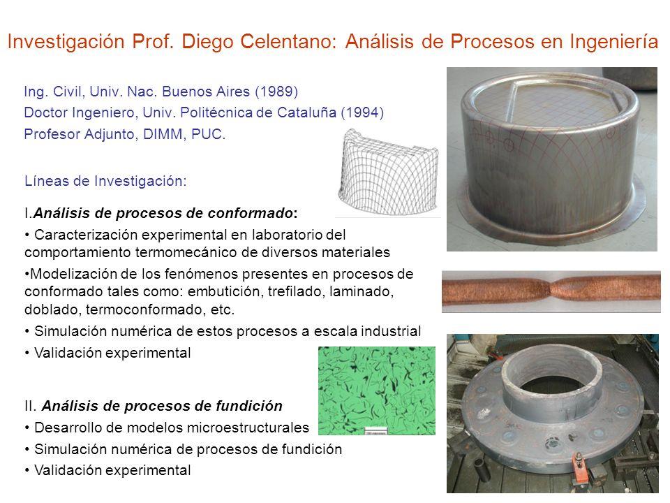 Investigación Prof. Diego Celentano: Análisis de Procesos en Ingeniería Ing. Civil, Univ. Nac. Buenos Aires (1989) Doctor Ingeniero, Univ. Politécnica
