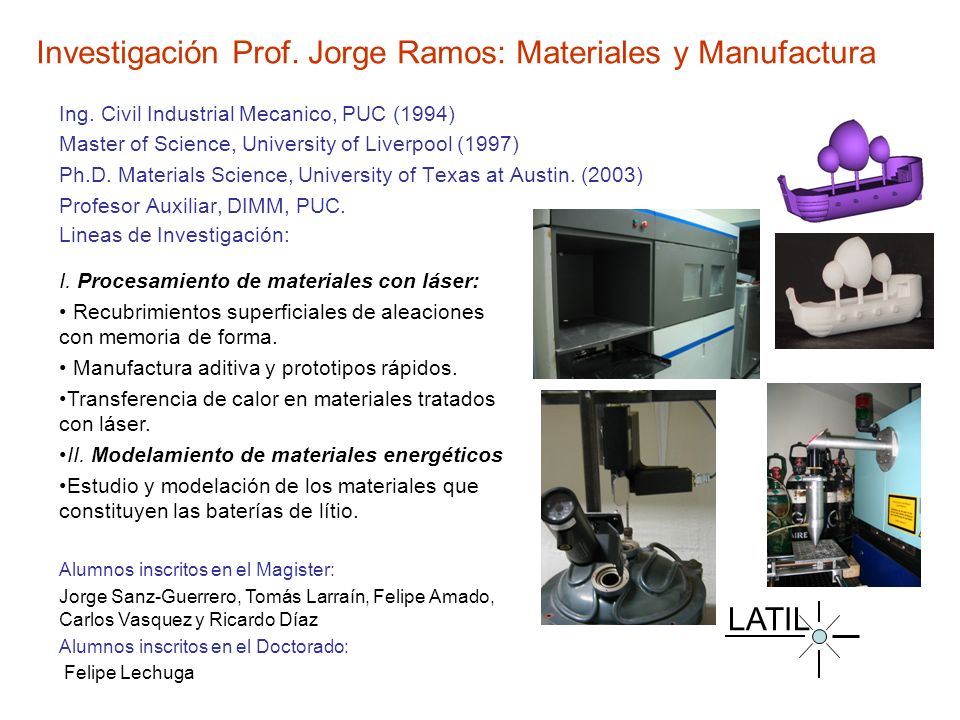 Investigación Prof. Jorge Ramos: Materiales y Manufactura Ing. Civil Industrial Mecanico, PUC (1994) Master of Science, University of Liverpool (1997)