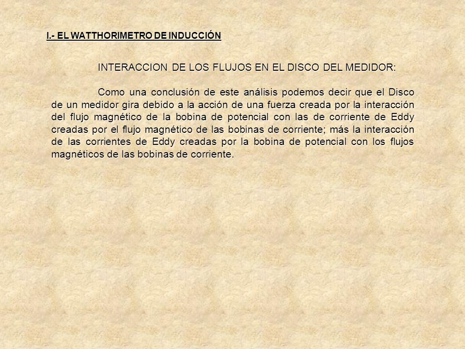 B.- INTERACCION DE I 3, I 3, CON 1e 2 I.- EL WATTHORIMETRO DE INDUCCIÓN 2 I3I3I3I3 F4F4F4F4 Analizando vectorialmente estos flujos y corrientes, aplic