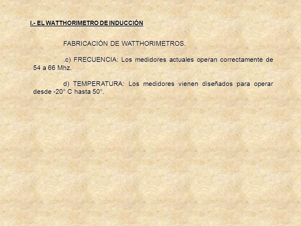 FABRICACIÓN DE WATTHORIMETROS. a) VOLTAJE: Los voltajes nominales comunes de las watthorimetros son 480, 240 y 120 volts. Los medidores modernos viene