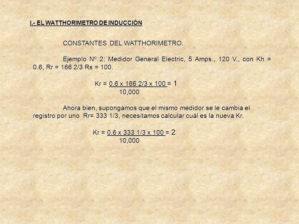 CONSTANTES DEL WATTHORIMETRO. Constante de Registro (Kr).- La Kr es el factor por el cual debe multiplicarse la lectura del medidor o sea al constante