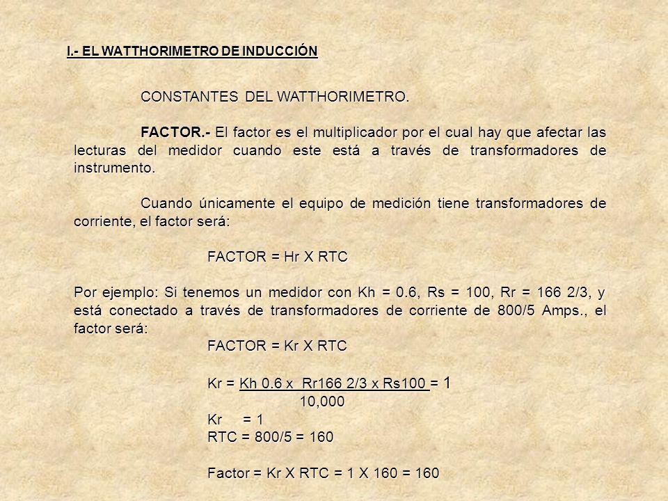 CONSTANTES DEL WATTHORIMETRO. RTC.- La relación de transformación de corriente consiste en dividir los Amperes Primarios para los que esta diseñado el