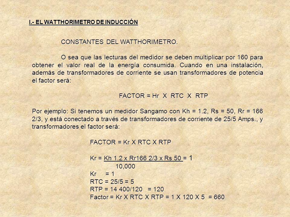 CONSTANTES DEL WATTHORIMETRO. FACTOR.- El factor es el multiplicador por el cual hay que afectar las lecturas del medidor cuando este está a través de