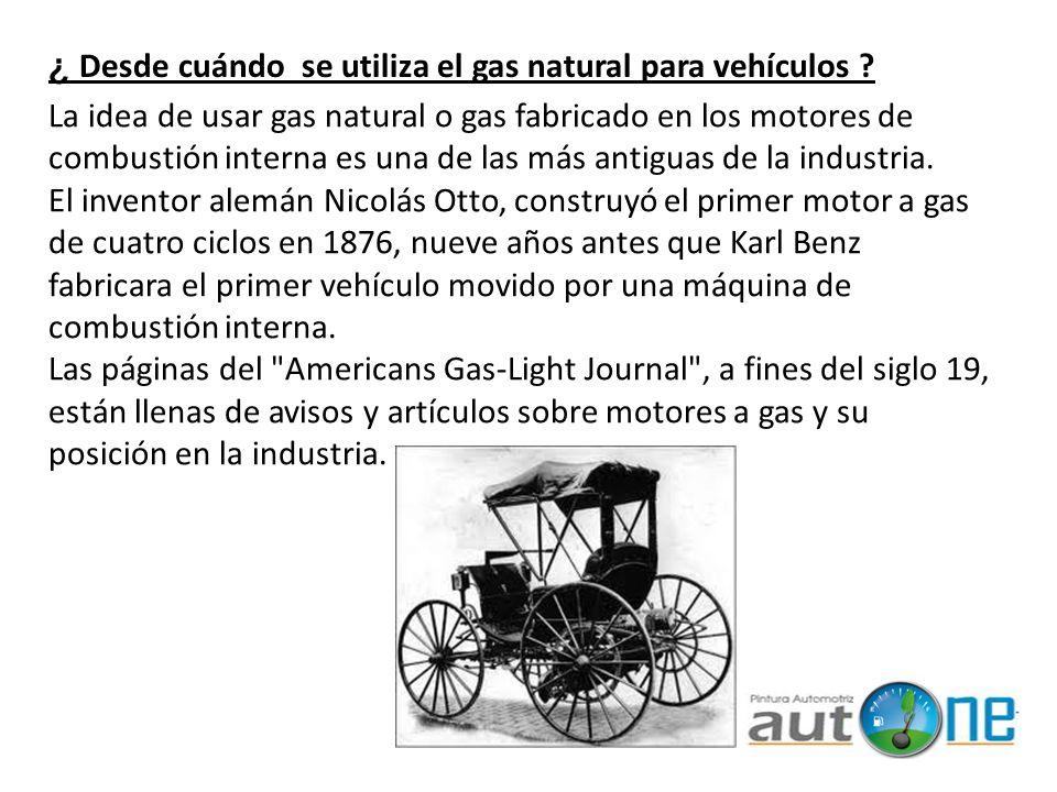 ¿ Desde cuándo se utiliza el gas natural para vehículos ? La idea de usar gas natural o gas fabricado en los motores de combustión interna es una de l