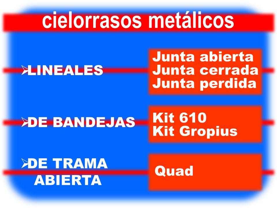 cielorrasos metálicos LINEALES Junta abierta Junta cerrada Junta perdida Kit 610 Kit Gropius Quad DE BANDEJAS DE TRAMA ABIERTA