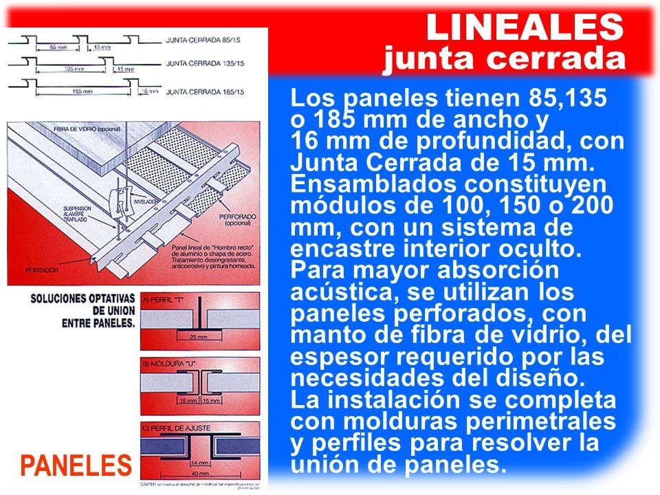 Los paneles tienen 85,135 o 185 mm de ancho y 16 mm de profundidad, con Junta Cerrada de 15 mm. Ensamblados constituyen módulos de 100, 150 o 200 mm,