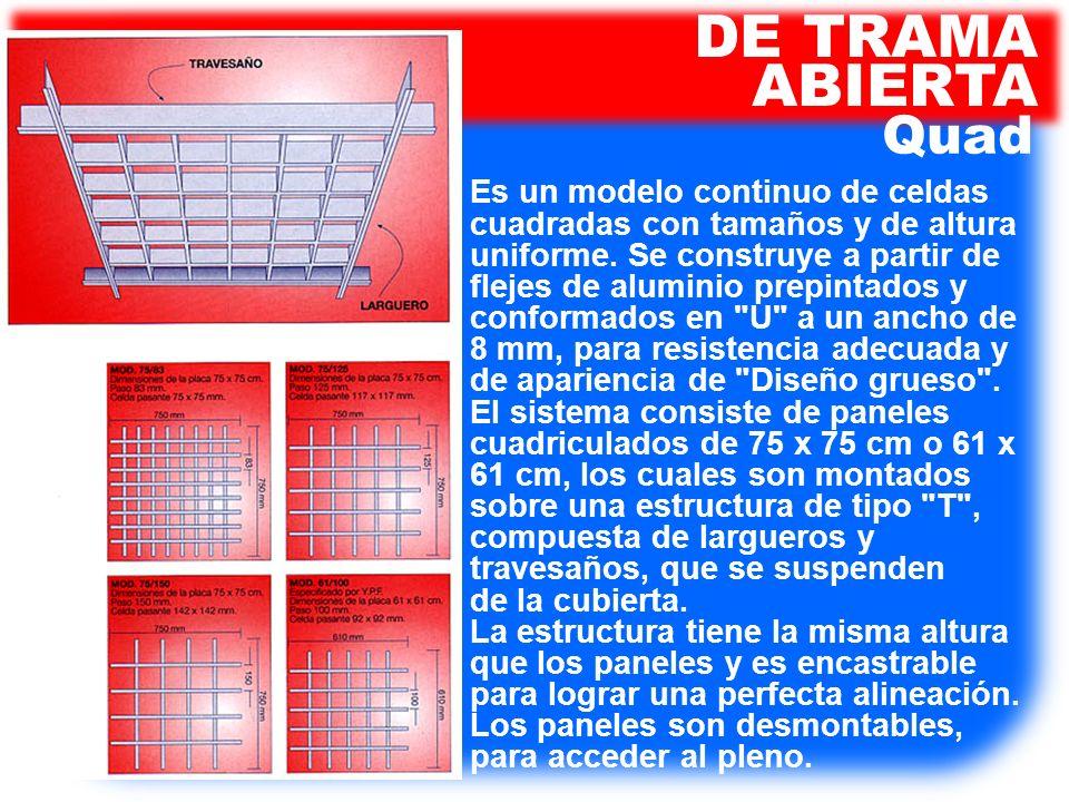 Quad DE TRAMA ABIERTA Es un modelo continuo de celdas cuadradas con tamaños y de altura uniforme. Se construye a partir de flejes de aluminio prepinta