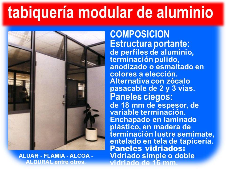 COMPOSICION Estructura portante: de perfiles de aluminio, terminación pulido, anodizado o esmaltado en colores a elección. Alternativa con zócalo pasa