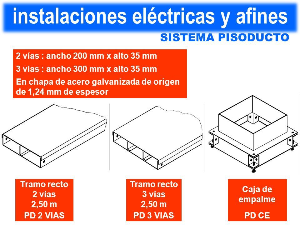 En chapa de acero galvanizada de origen de 1,24 mm de espesor 3 vías : ancho 300 mm x alto 35 mm 2 vías : ancho 200 mm x alto 35 mm PD CEPD 3 VIASPD 2