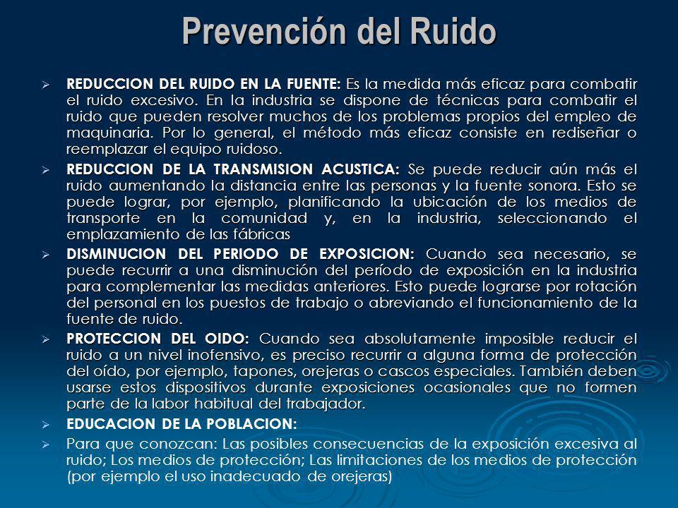 Prevención del Ruido REDUCCION DEL RUIDO EN LA FUENTE: Es la medida más eficaz para combatir el ruido excesivo. En la industria se dispone de técnicas
