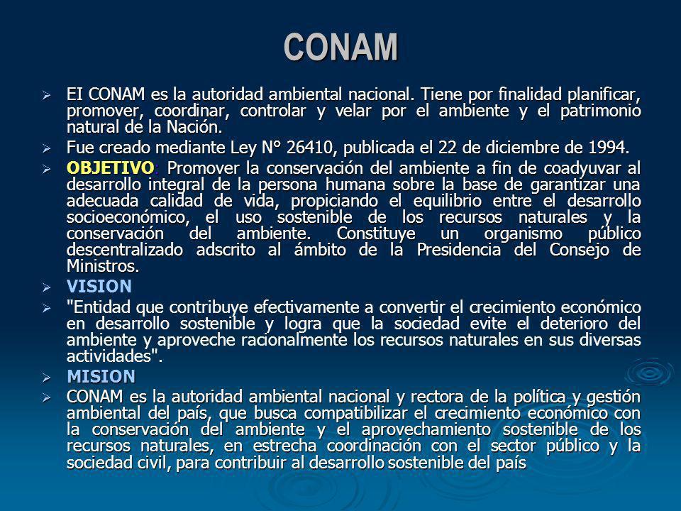 CONAM EI CONAM es la autoridad ambiental nacional. Tiene por finalidad planificar, promover, coordinar, controlar y velar por el ambiente y el patrimo